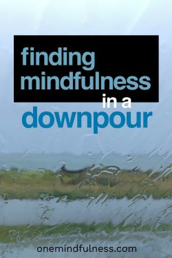 Finding mindfulness in a downpour