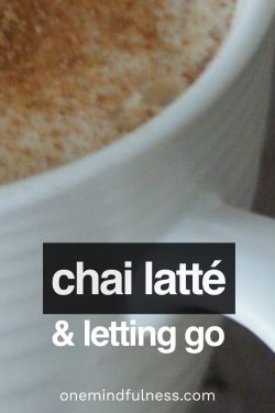 chai latte and letting go