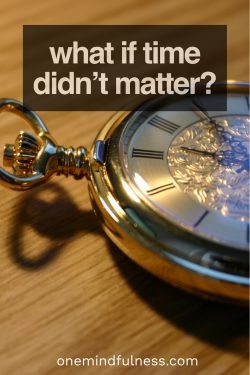 What if time didn't matter?