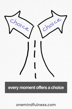 Every moment offers a choice