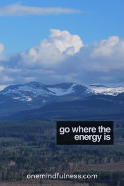 Go where the energy is