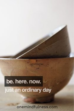 Be Here Now. just an ordinary day.