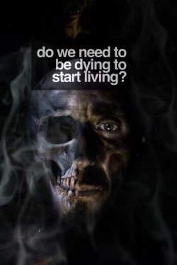 Do we need to be dying to start living?