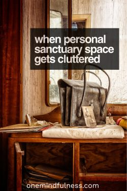 When Personal Sanctuary/Sacred space gets cluttered