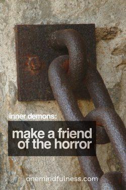 inner demons: make a friend of the horror