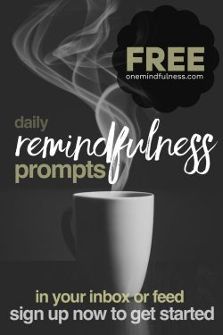 Free daily remindfulness prompts from ONEmindfulness.com
