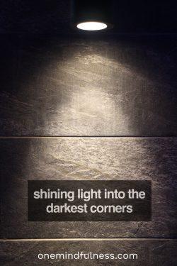 Shining light into the darkest corners