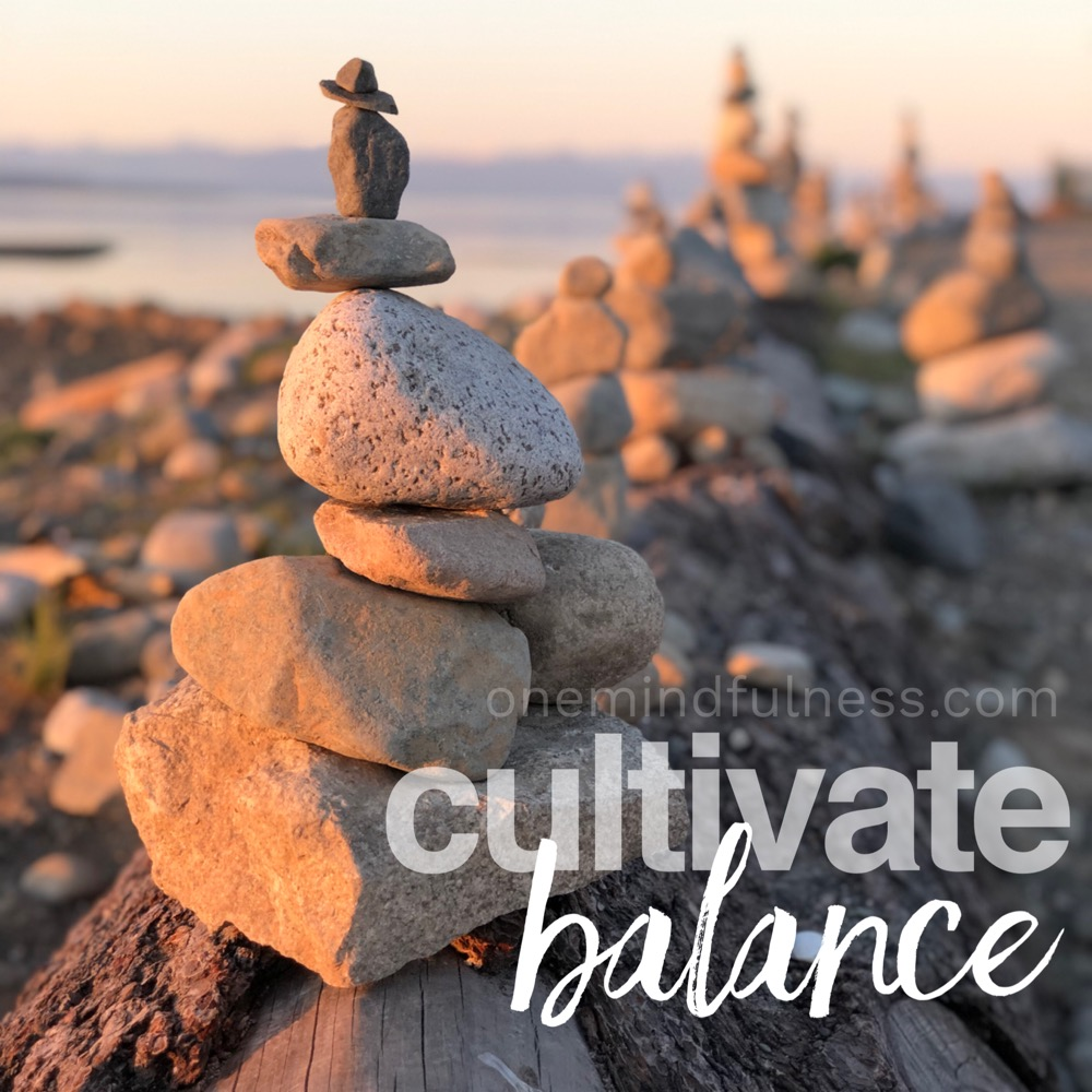 Cultivate balance