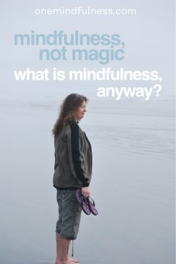 Mindfulness, not magic: what is mindfulness?