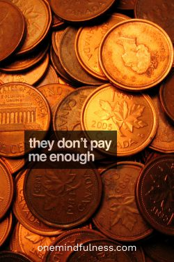 they don't pay me enough