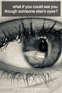 what if you could see you through someone else's eyes?