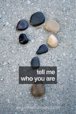 Tell me who you are