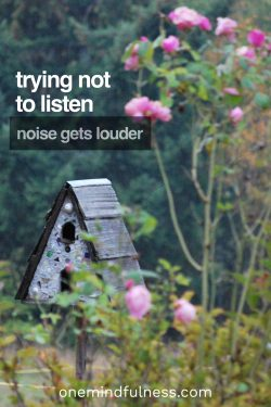 Trying not to listen, noise gets louder