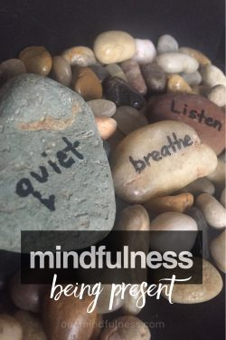 Mindfulness: being present