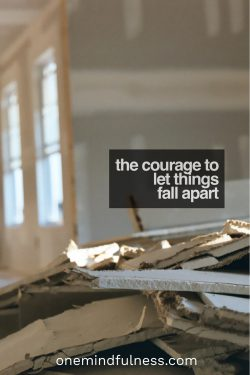 the courage to let things fall apart