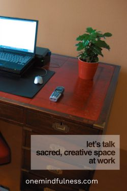 Let's talk sacred, creative space at work