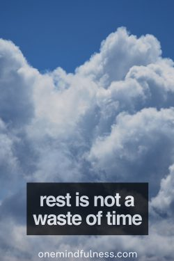 Rest is not a waste of time.