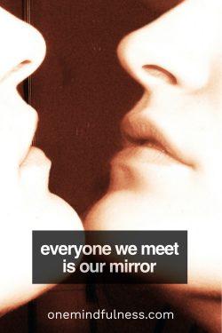 everyone we meet is our mirror
