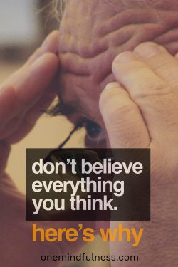Don't believe everything you think. Here's why.
