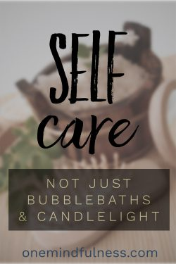 Self-Care: Not Just Bubblebaths & Candlelight