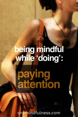 Being Mindful While 'Doing': Paying Attention